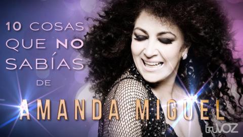 Amanda Miguel - 10 Cosas Que No Sabías - truVOZ Originales